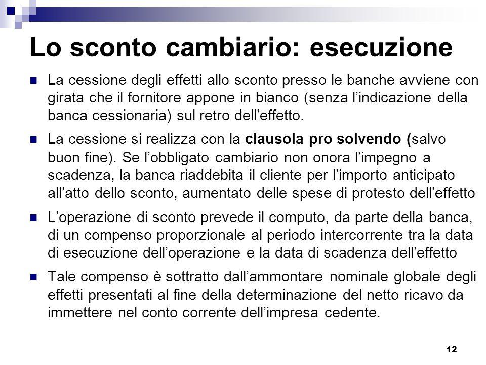12 Lo sconto cambiario: esecuzione La cessione degli effetti allo sconto presso le banche avviene con girata che il fornitore appone in bianco (senza