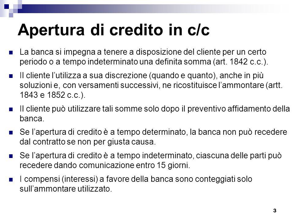 3 Apertura di credito in c/c La banca si impegna a tenere a disposizione del cliente per un certo periodo o a tempo indeterminato una definita somma (