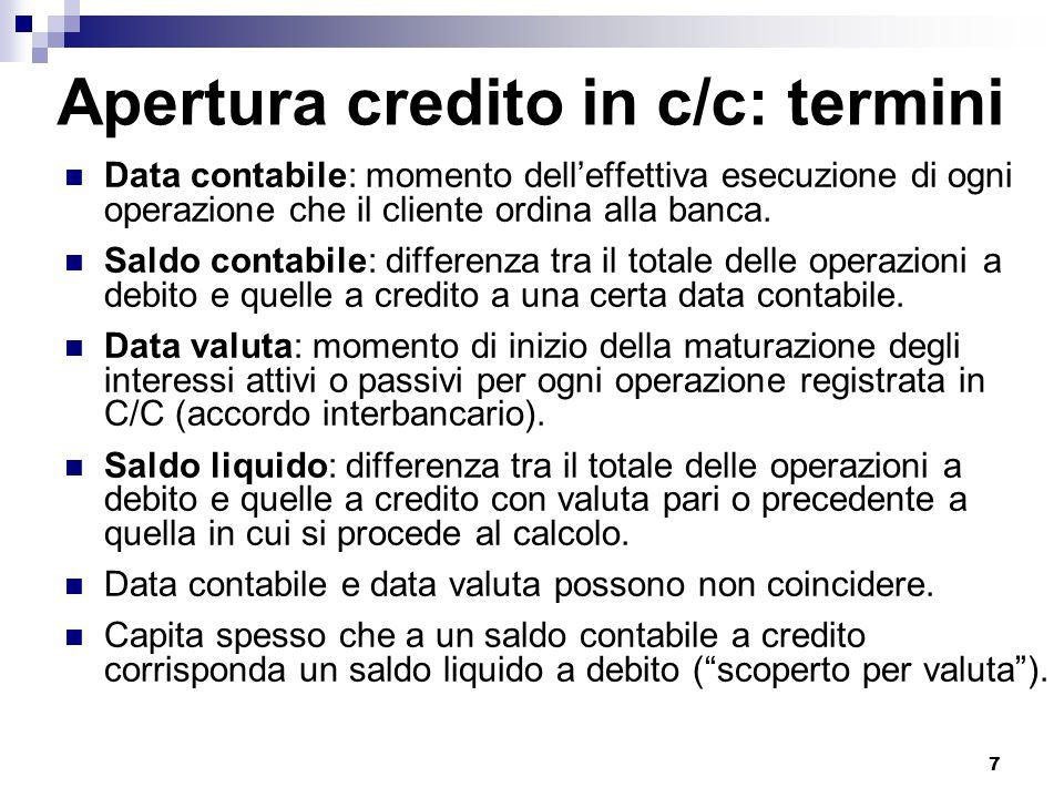7 Apertura credito in c/c: termini Data contabile: momento dell'effettiva esecuzione di ogni operazione che il cliente ordina alla banca. Saldo contab