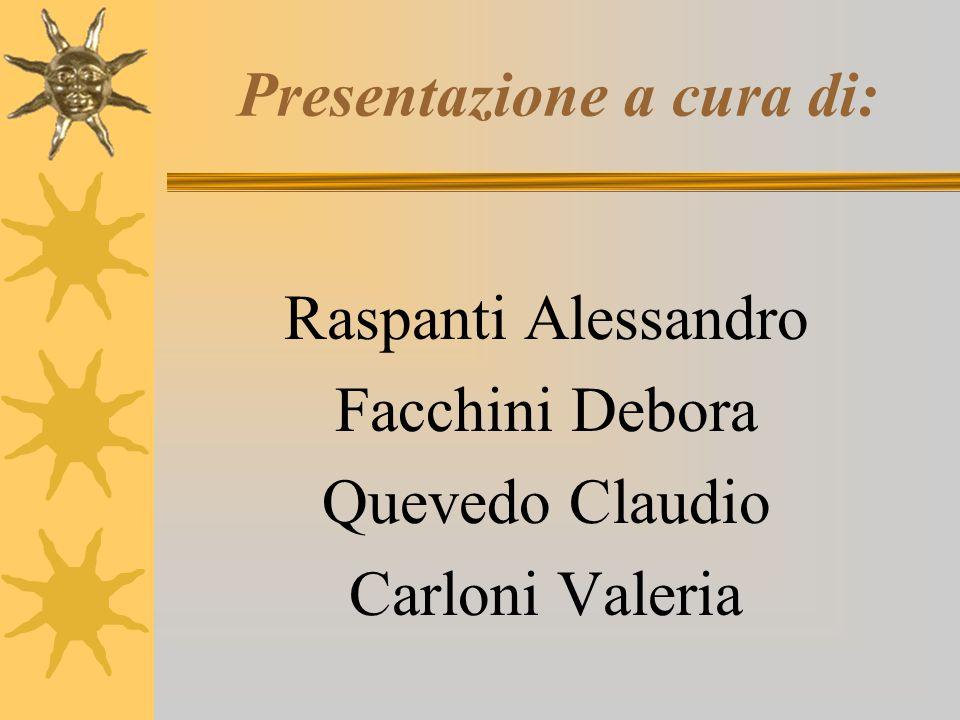 Presentazione a cura di: Raspanti Alessandro Facchini Debora Quevedo Claudio Carloni Valeria