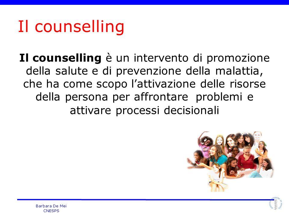 Barbara De Mei CNESPS Il counselling Il counselling è un intervento di promozione della salute e di prevenzione della malattia, che ha come scopo l'at