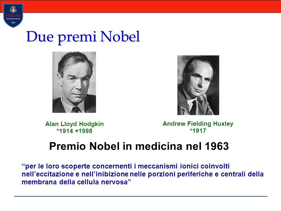"""Due premi Nobel Alan Lloyd Hodgkin *1914 +1998 Andrew Fielding Huxley *1917 Premio Nobel in medicina nel 1963 """"per le loro scoperte concernenti i mecc"""