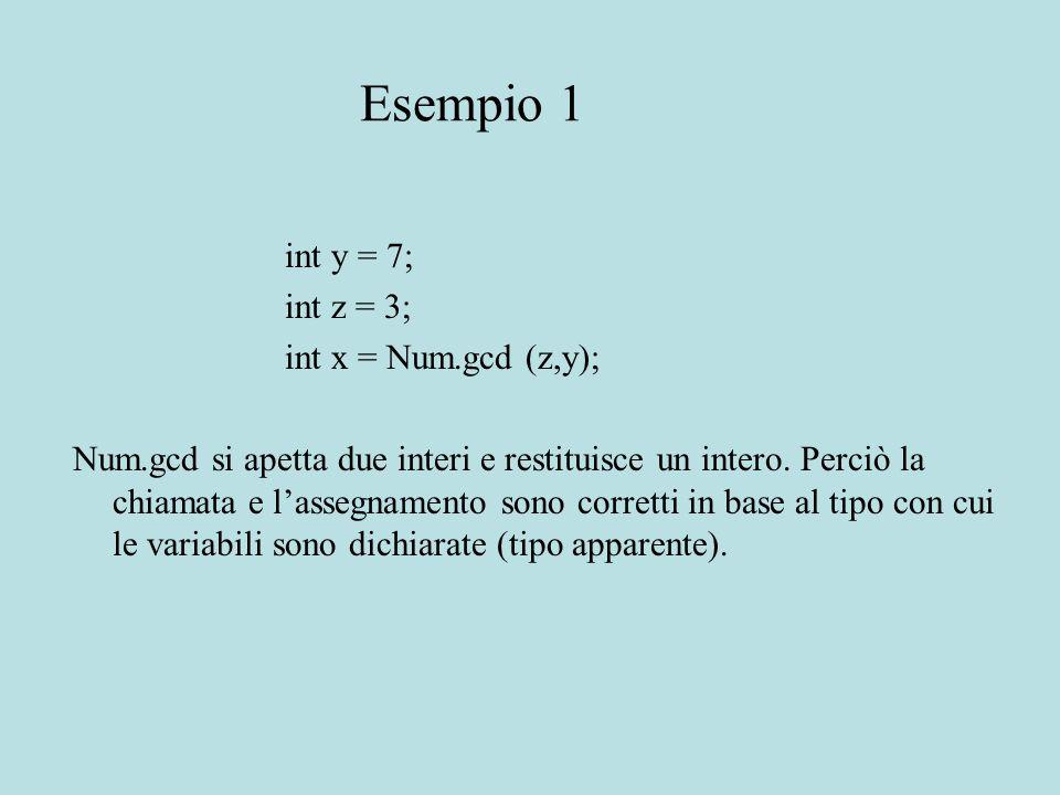 Esempio 1 int y = 7; int z = 3; int x = Num.gcd (z,y); Num.gcd si apetta due interi e restituisce un intero.