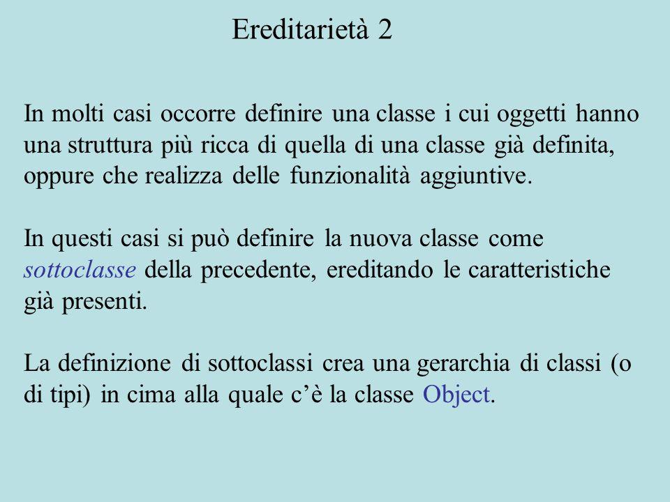In molti casi occorre definire una classe i cui oggetti hanno una struttura più ricca di quella di una classe già definita, oppure che realizza delle funzionalità aggiuntive.