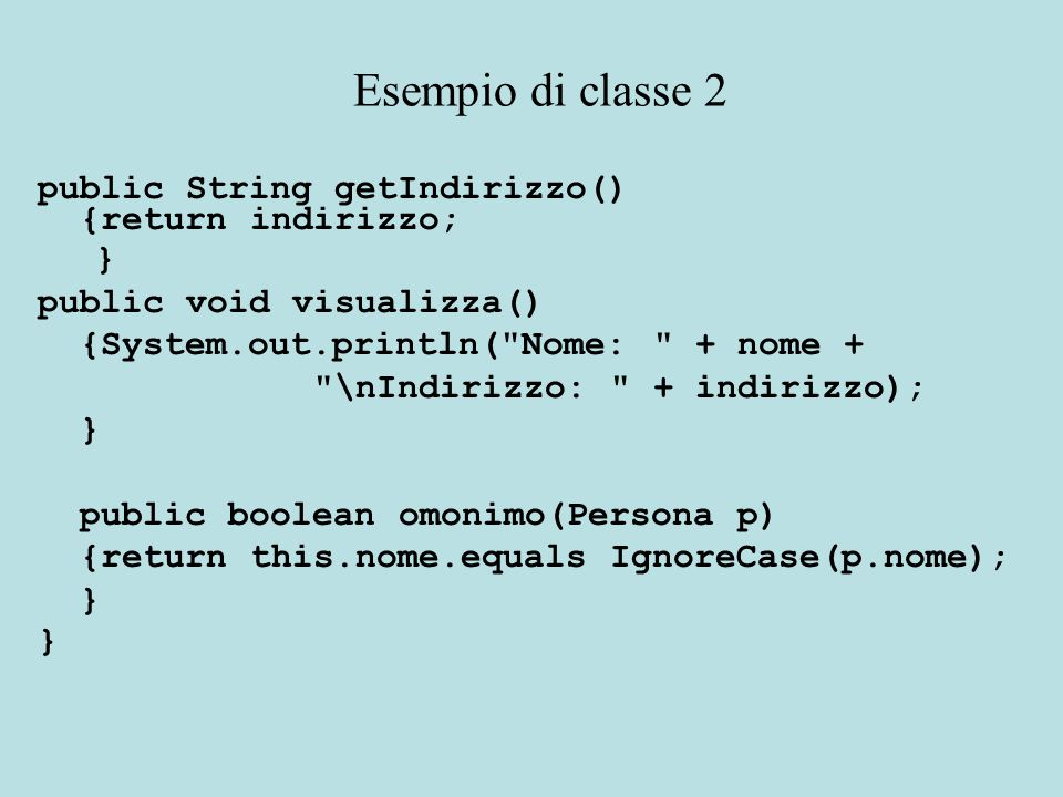 public String getIndirizzo() {return indirizzo; } public void visualizza() {System.out.println(