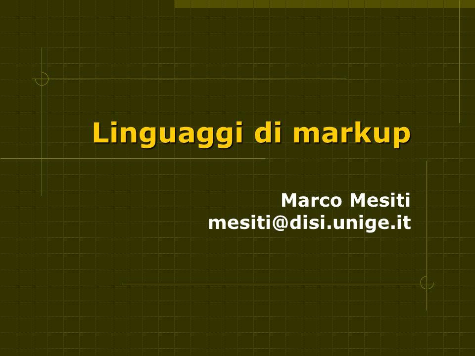 Linguaggi di markup Marco Mesiti mesiti@disi.unige.it