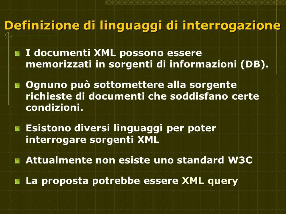 Definizione di linguaggi di interrogazione I documenti XML possono essere memorizzati in sorgenti di informazioni (DB).