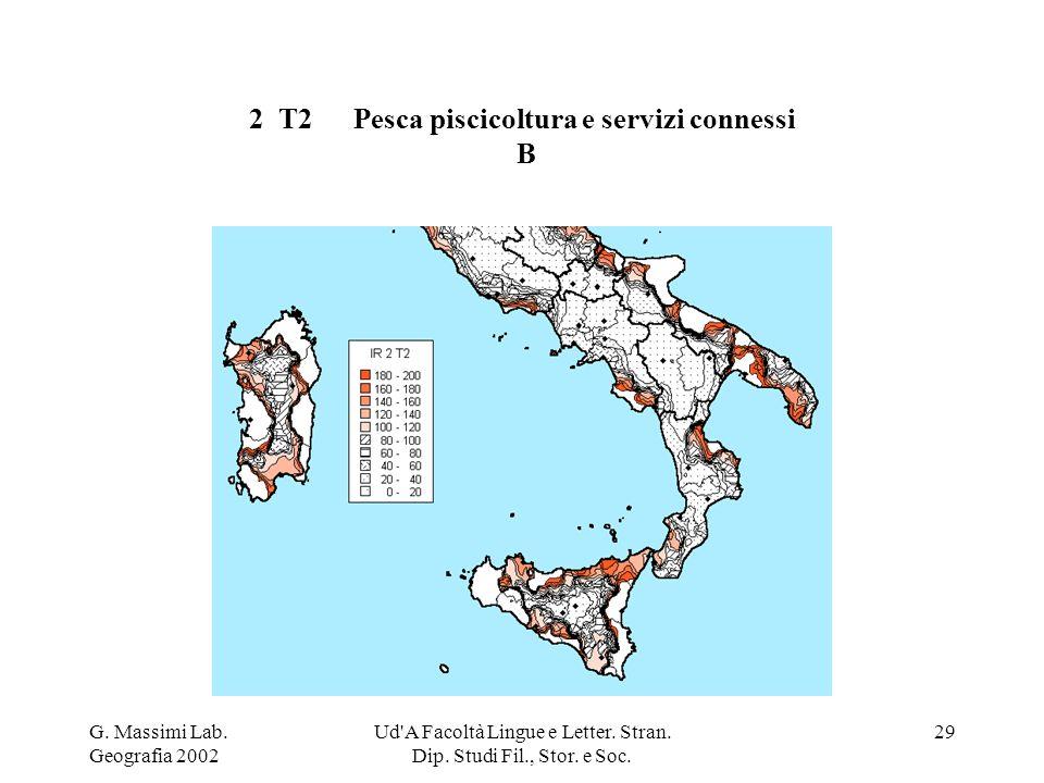 G. Massimi Lab. Geografia 2002 Ud'A Facoltà Lingue e Letter. Stran. Dip. Studi Fil., Stor. e Soc. 29 2 T2Pesca piscicoltura e servizi connessi B