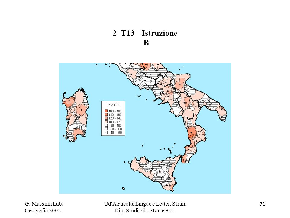 G. Massimi Lab. Geografia 2002 Ud'A Facoltà Lingue e Letter. Stran. Dip. Studi Fil., Stor. e Soc. 51 2 T13Istruzione B