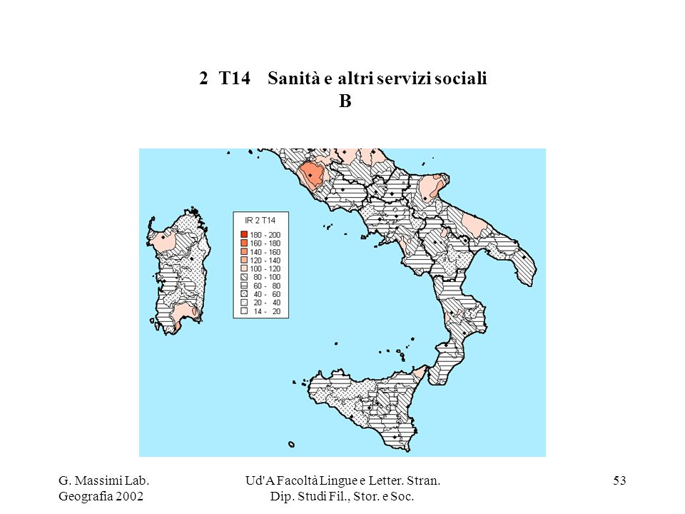 G. Massimi Lab. Geografia 2002 Ud'A Facoltà Lingue e Letter. Stran. Dip. Studi Fil., Stor. e Soc. 53 2 T14Sanità e altri servizi sociali B