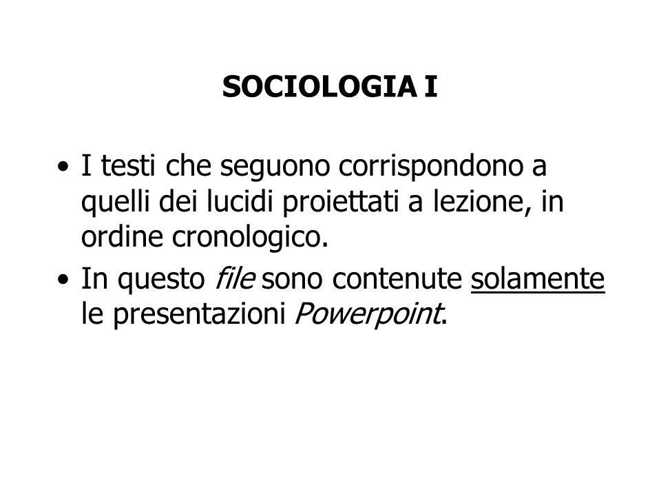 SOCIOLOGIA I I testi che seguono corrispondono a quelli dei lucidi proiettati a lezione, in ordine cronologico. In questo file sono contenute solament
