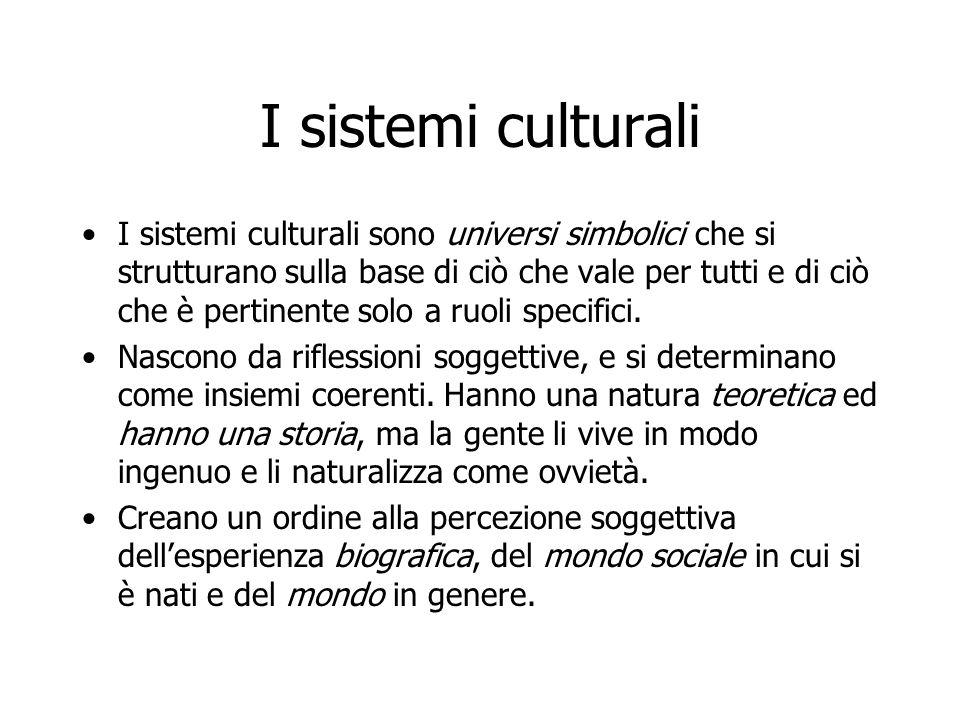 I sistemi culturali I sistemi culturali sono universi simbolici che si strutturano sulla base di ciò che vale per tutti e di ciò che è pertinente solo