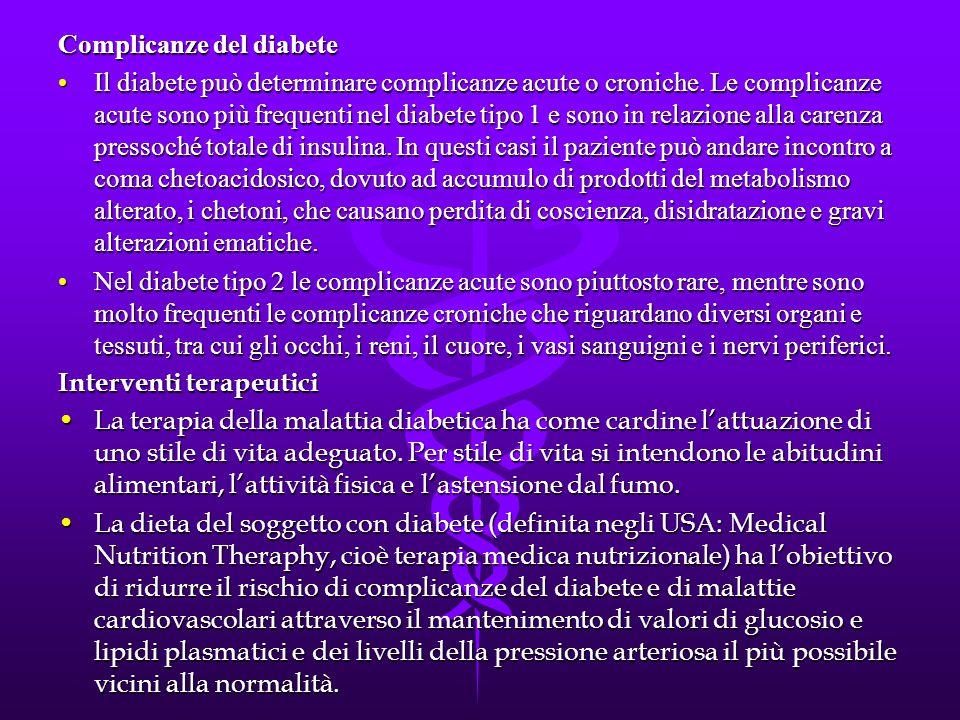 Complicanze del diabete Il diabete può determinare complicanze acute o croniche. Le complicanze acute sono più frequenti nel diabete tipo 1 e sono in