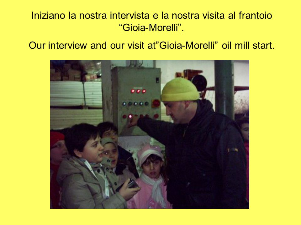 "VISIT AT THE ""GIOIA - MORELLI"" OIL MILL Today we went and visit the ""Gioia-Morelli"" oil mill. As we came in,we saw a heap of wet husk. More ahead ther"