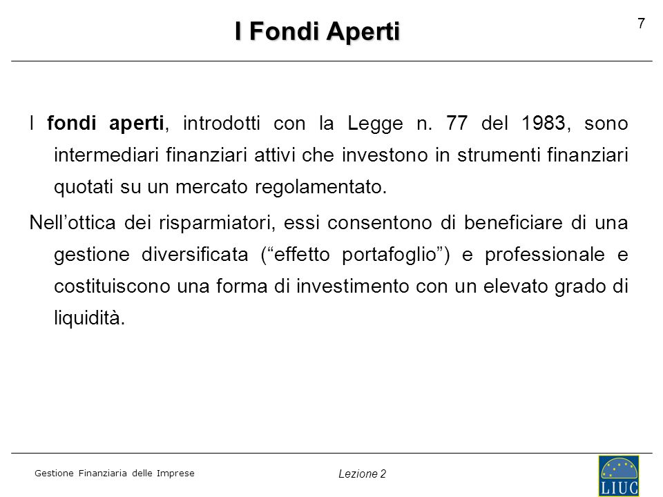 Gestione Finanziaria delle Imprese Lezione 2 7 I Fondi Aperti I fondi aperti, introdotti con la Legge n.