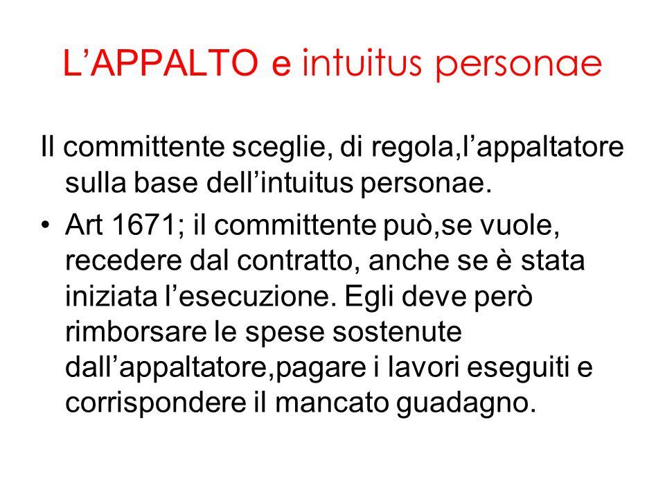 L'APPALTO e intuitus personae Il committente sceglie, di regola,l'appaltatore sulla base dell'intuitus personae.