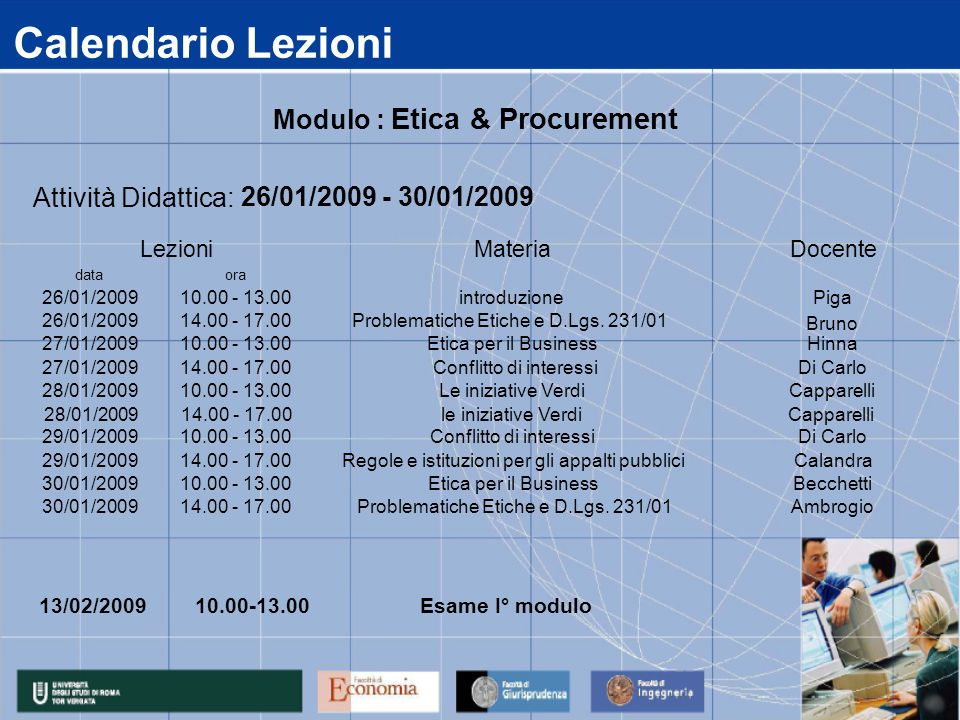 Calendario Lezioni data 26/01/2009 27/01/2009 28/01/2009 29/01/2009 30/01/2009 14.00 - 17.00 Problematiche Etiche e D.Lgs.
