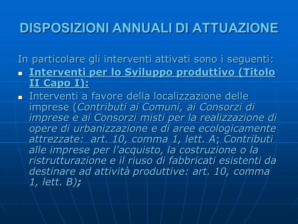 DISPOSIZIONI ANNUALI DI ATTUAZIONE In particolare gli interventi attivati sono i seguenti: Interventi per lo Sviluppo produttivo (Titolo II Capo I): I