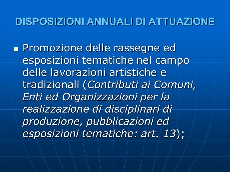 DISPOSIZIONI ANNUALI DI ATTUAZIONE Promozione delle rassegne ed esposizioni tematiche nel campo delle lavorazioni artistiche e tradizionali (Contribut