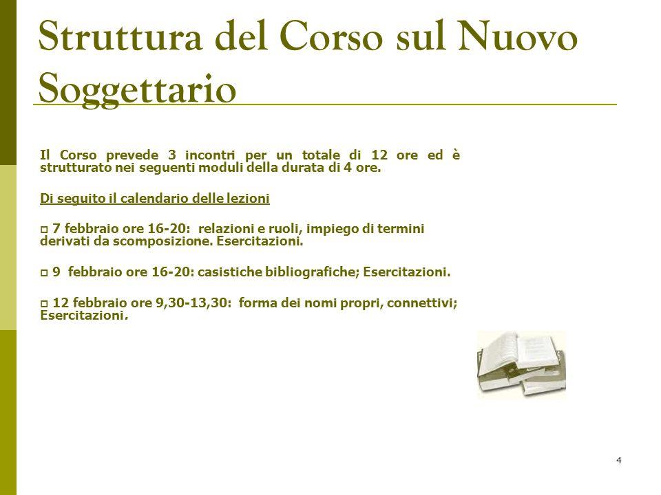 4 Struttura del Corso sul Nuovo Soggettario Il Corso prevede 3 incontri per un totale di 12 ore ed è strutturato nei seguenti moduli della durata di 4
