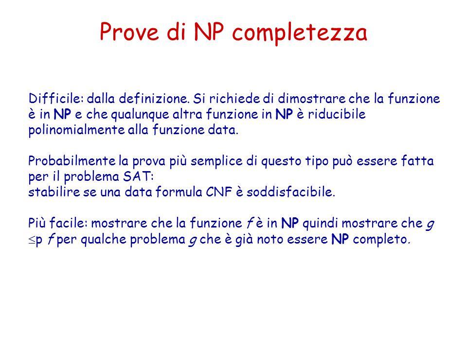 Prove di NP completezza Difficile: dalla definizione. Si richiede di dimostrare che la funzione è in NP e che qualunque altra funzione in NP è riducib