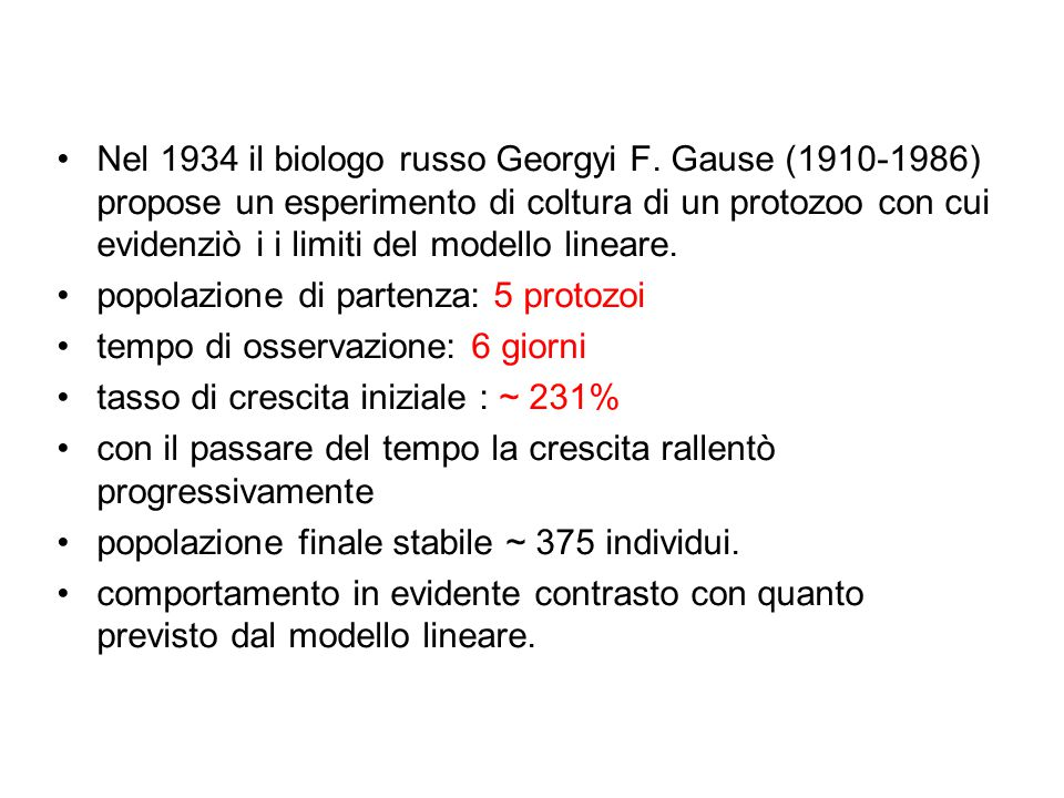 Nel 1934 il biologo russo Georgyi F. Gause (1910-1986) propose un esperimento di coltura di un protozoo con cui evidenziò i i limiti del modello linea