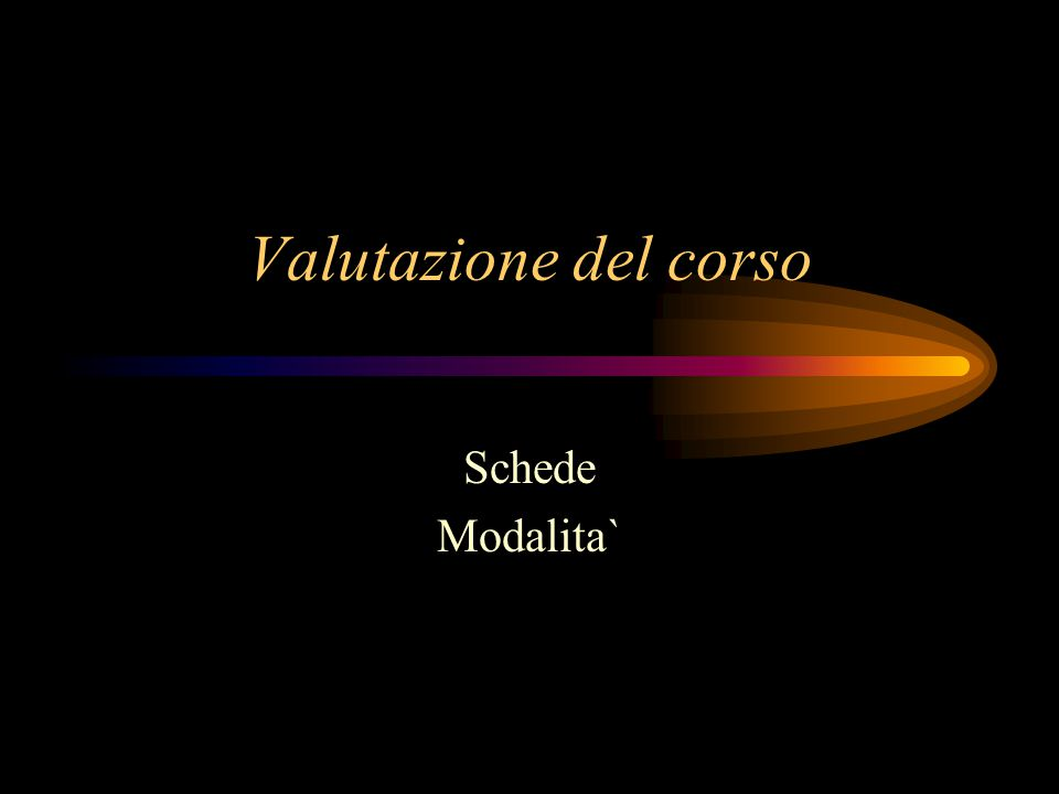 Valutazione del corso Schede Modalita`