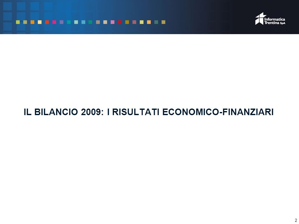 13 Le imposte e i dividendi 2009 dati in milioni di euro 20052006200720082009*incr.% 2009/2005 Imposte prodotte3,94,45,46,15,952% Dividenti erogati0,81,31,21,41,8125% Totale ricadute per la Provincia4,75,76,67,57,7 65% ■ Per la finanza provinciale ■ Per gli altri azionisti dividendi dati in milioni di euro 20052006200720082009*incr.% 2009/2005 Dividendi erogati agli azionisti diversi dalla PAT0,81,31,21,31,8125% * * Proposta del Consiglio di Amministrazione all' Assemblea dei Soci IL BILANCIO 2009: I RISULTATI ECONOMICO-FINANZIARI