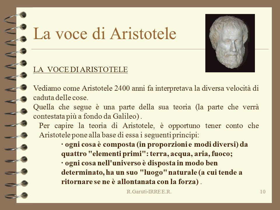 R.Garuti-IRRE E.R.10 La voce di Aristotele LA VOCE DI ARISTOTELE Vediamo come Aristotele 2400 anni fa interpretava la diversa velocità di caduta delle cose.