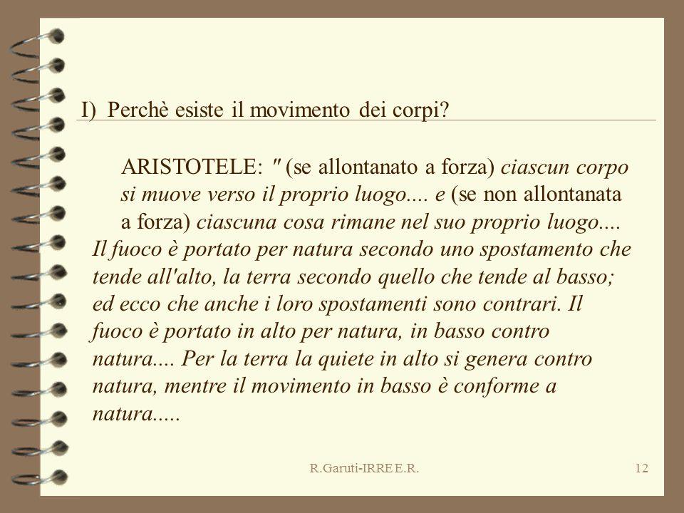 R.Garuti-IRRE E.R.12 ARISTOTELE: (se allontanato a forza) ciascun corpo si muove verso il proprio luogo....