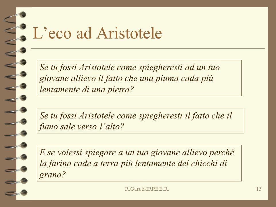 R.Garuti-IRRE E.R.13 L'eco ad Aristotele Se tu fossi Aristotele come spiegheresti ad un tuo giovane allievo il fatto che una piuma cada più lentamente di una pietra.