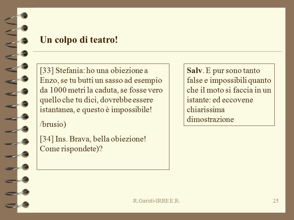 R.Garuti-IRRE E.R.25 Un colpo di teatro! [33] Stefania: ho una obiezione a Enzo, se tu butti un sasso ad esempio da 1000 metri la caduta, se fosse ver
