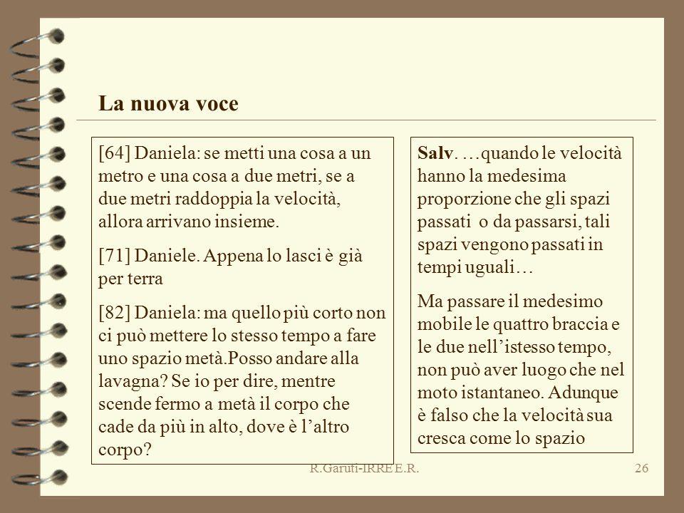 R.Garuti-IRRE E.R.26 La nuova voce [64] Daniela: se metti una cosa a un metro e una cosa a due metri, se a due metri raddoppia la velocità, allora arrivano insieme.