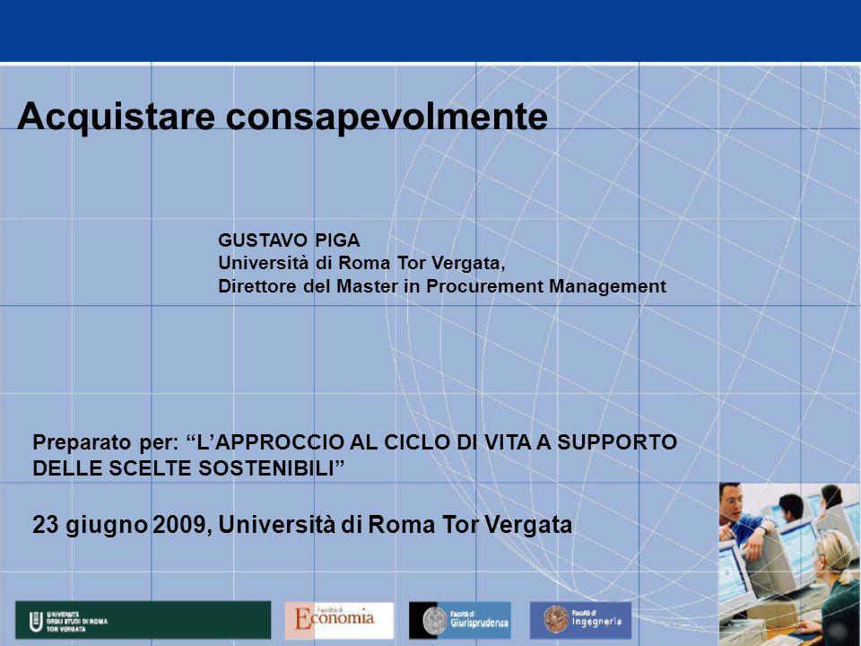 """GUSTAVO PIGA Università di Roma Tor Vergata, Direttore del Master in Procurement Management Preparato per: """"L'APPROCCIO AL CICLO DI VITA A SUPPORTO DE"""