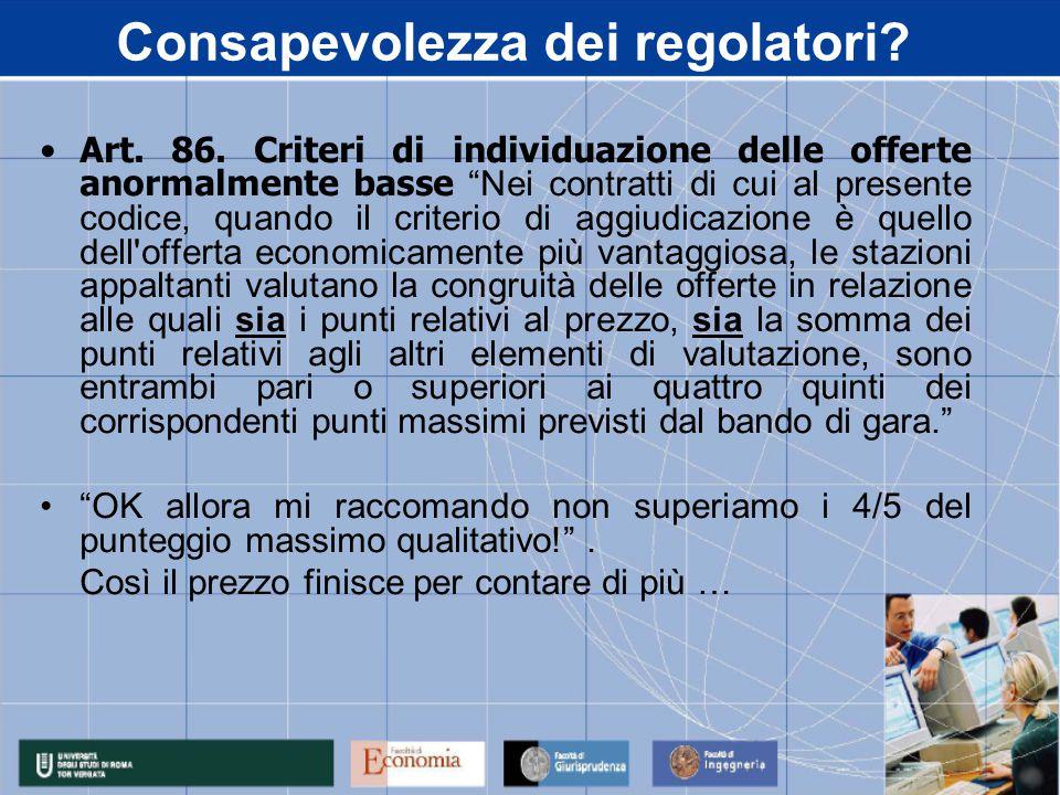 """Consapevolezza dei regolatori? Art. 86. Criteri di individuazione delle offerte anormalmente basse """"Nei contratti di cui al presente codice, quando il"""