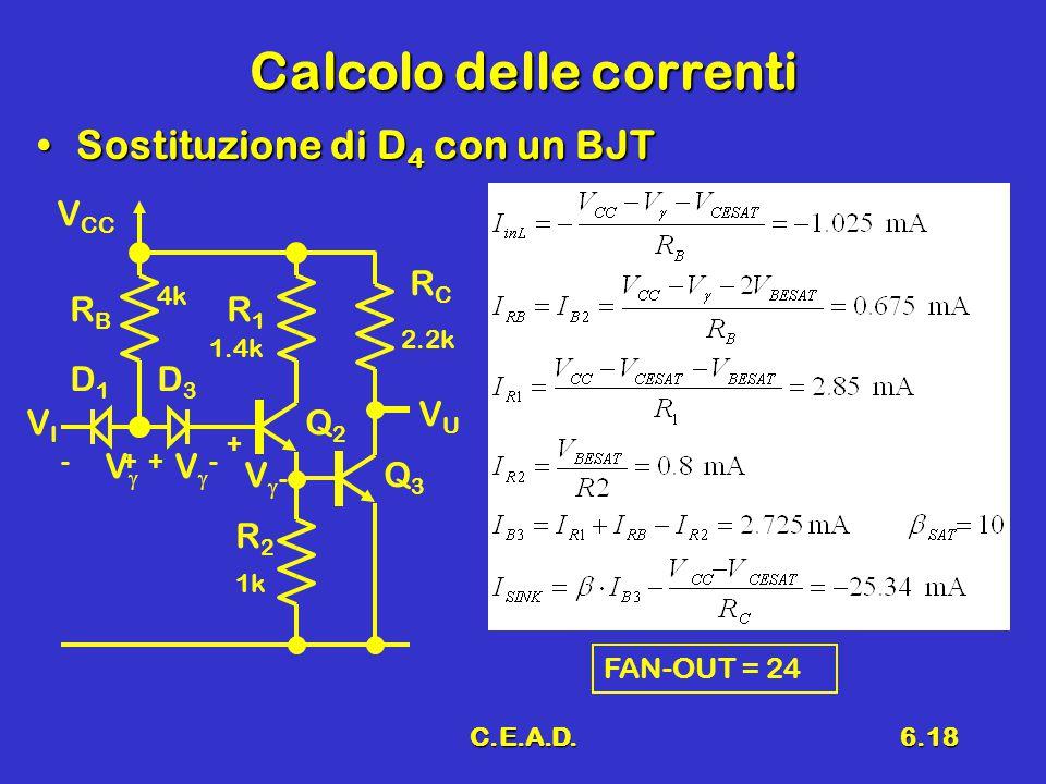 C.E.A.D.6.18 Calcolo delle correnti Sostituzione di D 4 con un BJTSostituzione di D 4 con un BJT D1D1 VIVI RBRB V CC RCRC VUVU Q2Q2 R2R2 D3D3 Q3Q3 R1R