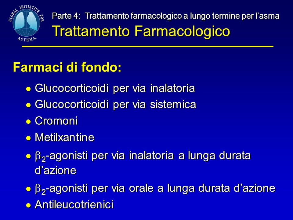 Parte 4: Trattamento farmacologico a lungo termine per l'asma Trattamento Farmacologico Parte 4: Trattamento farmacologico a lungo termine per l'asma