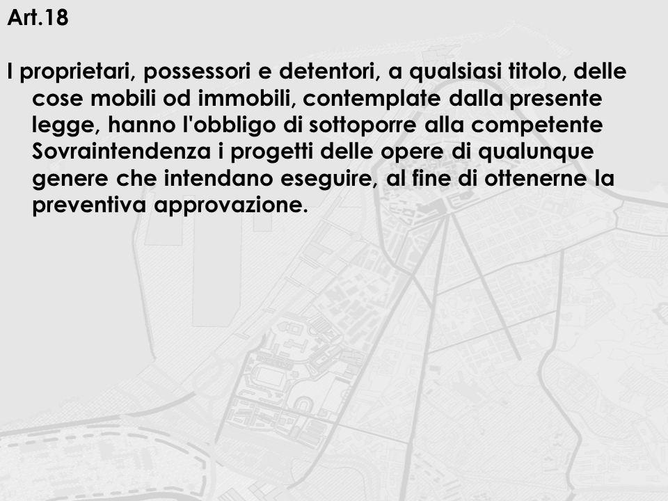 Art.18 I proprietari, possessori e detentori, a qualsiasi titolo, delle cose mobili od immobili, contemplate dalla presente legge, hanno l'obbligo di