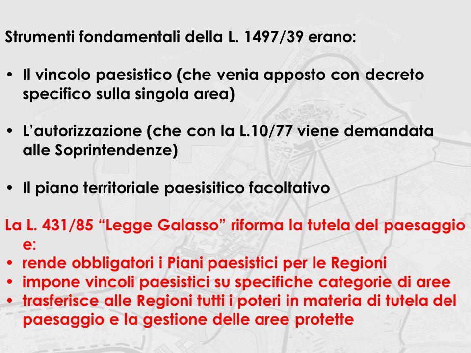 Strumenti fondamentali della L. 1497/39 erano: Il vincolo paesistico (che venia apposto con decreto specifico sulla singola area) L'autorizzazione (ch
