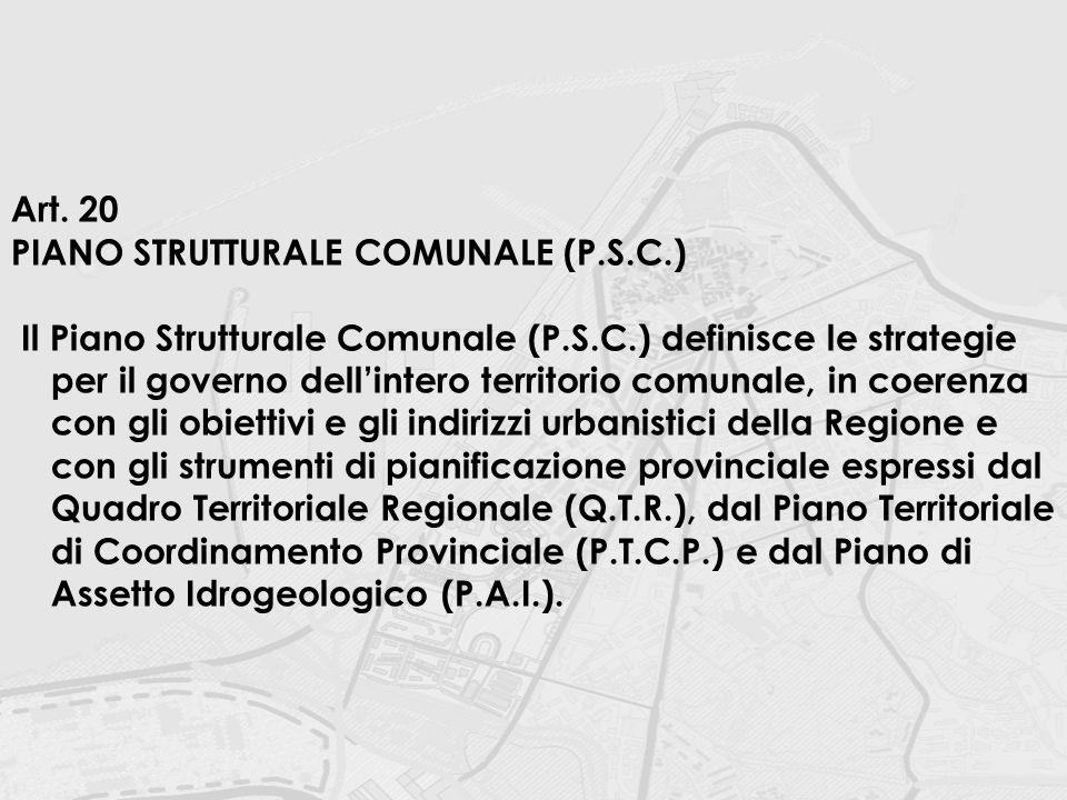 Art. 20 PIANO STRUTTURALE COMUNALE (P.S.C.) Il Piano Strutturale Comunale (P.S.C.) definisce le strategie per il governo dell'intero territorio comuna