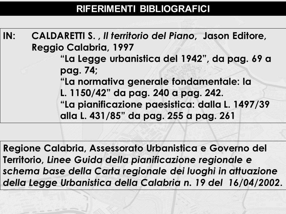 """RIFERIMENTI BIBLIOGRAFICI IN:CALDARETTI S., Il territorio del Piano, Jason Editore, Reggio Calabria, 1997 """"La Legge urbanistica del 1942"""", da pag. 69"""