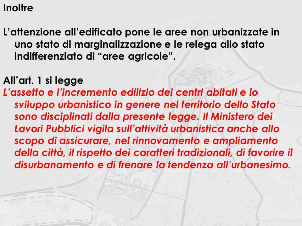 """Inoltre L'attenzione all'edificato pone le aree non urbanizzate in uno stato di marginalizzazione e le relega allo stato indifferenziato di """"aree agri"""