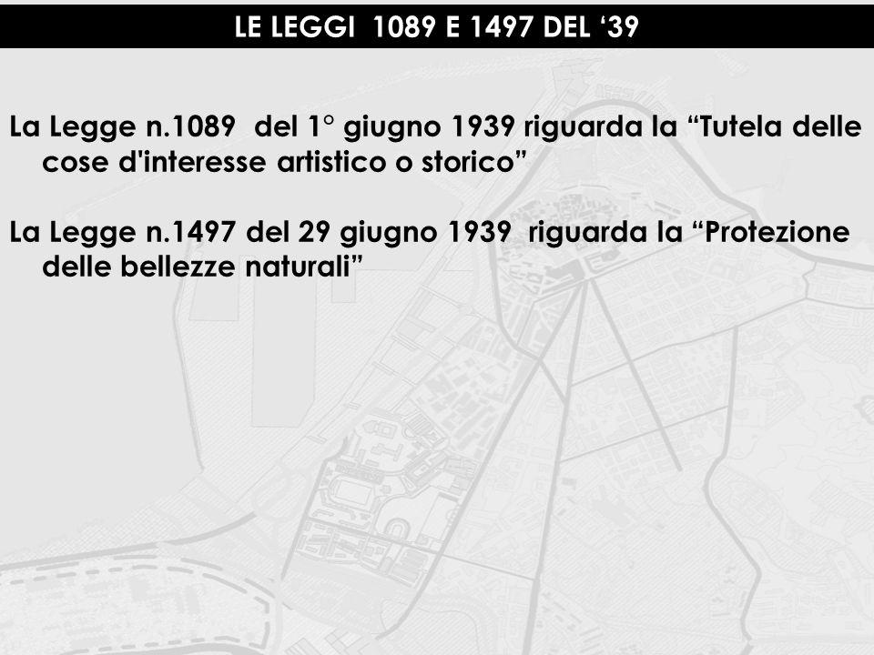 """LE LEGGI 1089 E 1497 DEL '39 La Legge n.1089 del 1° giugno 1939 riguarda la """"Tutela delle cose d'interesse artistico o storico"""" La Legge n.1497 del 29"""