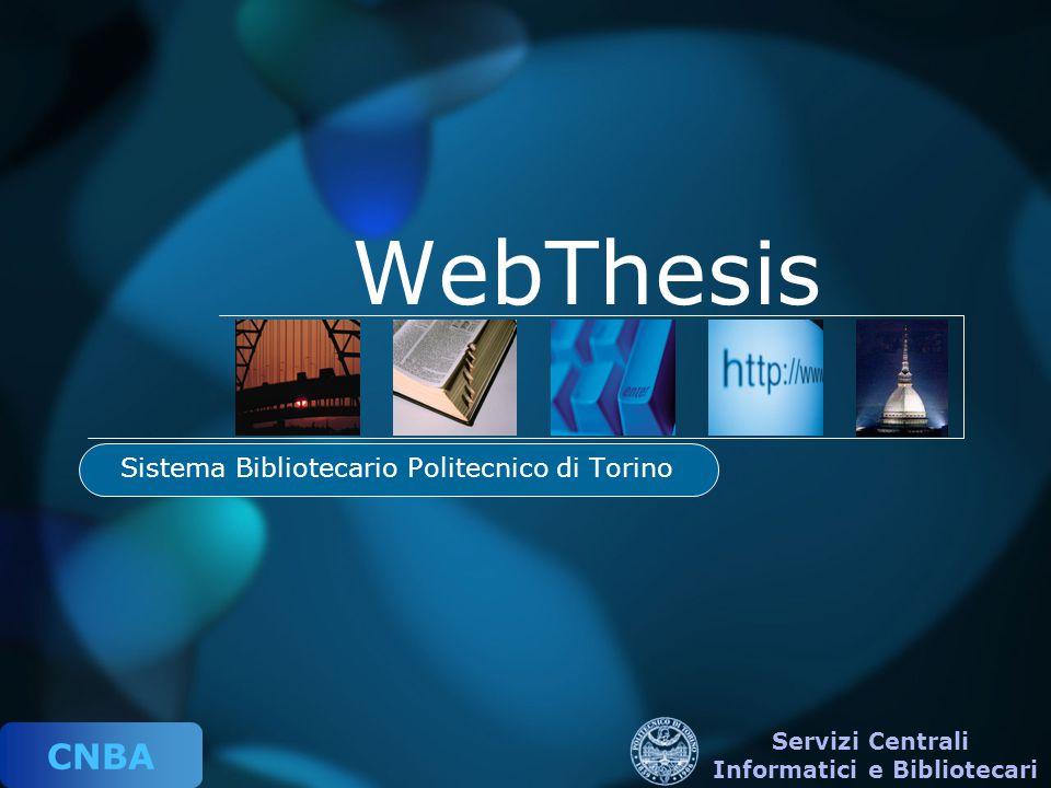 CNBA Servizi Centrali Informatici e Bibliotecari WebThesis Sistema Bibliotecario Politecnico di Torino
