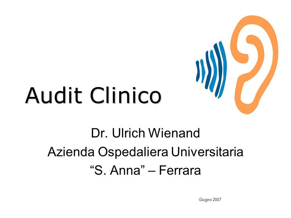 Audit Clinico Dr. Ulrich Wienand Azienda Ospedaliera Universitaria S. Anna – Ferrara Giugno 2007