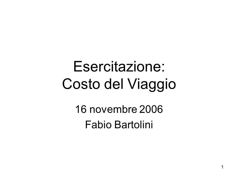 1 Esercitazione: Costo del Viaggio 16 novembre 2006 Fabio Bartolini