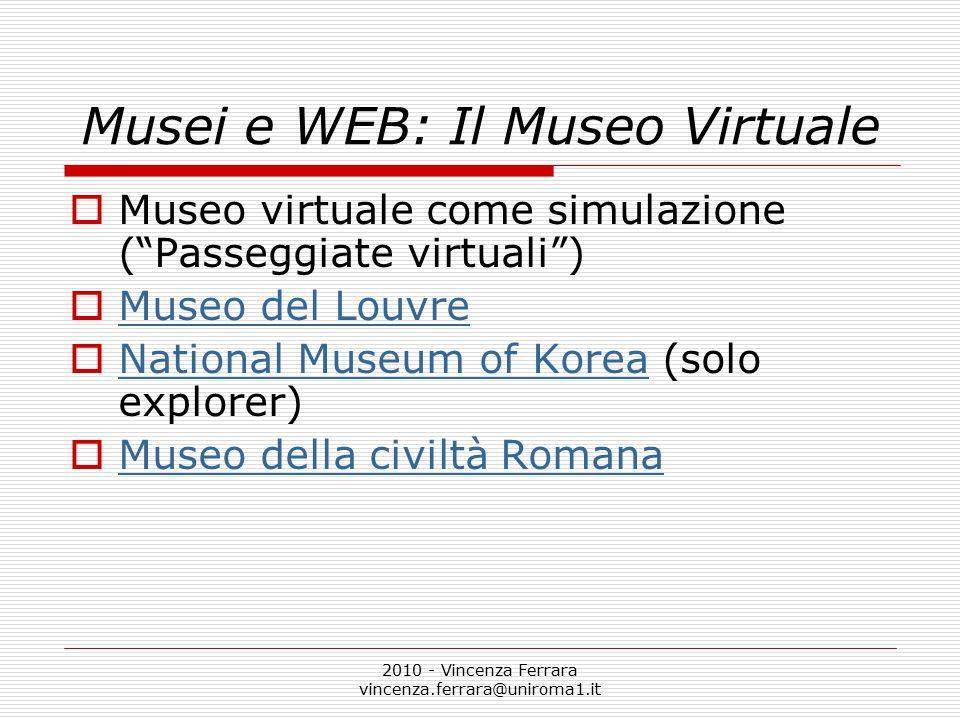 2010 - Vincenza Ferrara vincenza.ferrara@uniroma1.it Musei e WEB: Il Museo Virtuale  Hermitage Museum Hermitage Museum  Catalogo digitale  Educazione Bambini e Adulti