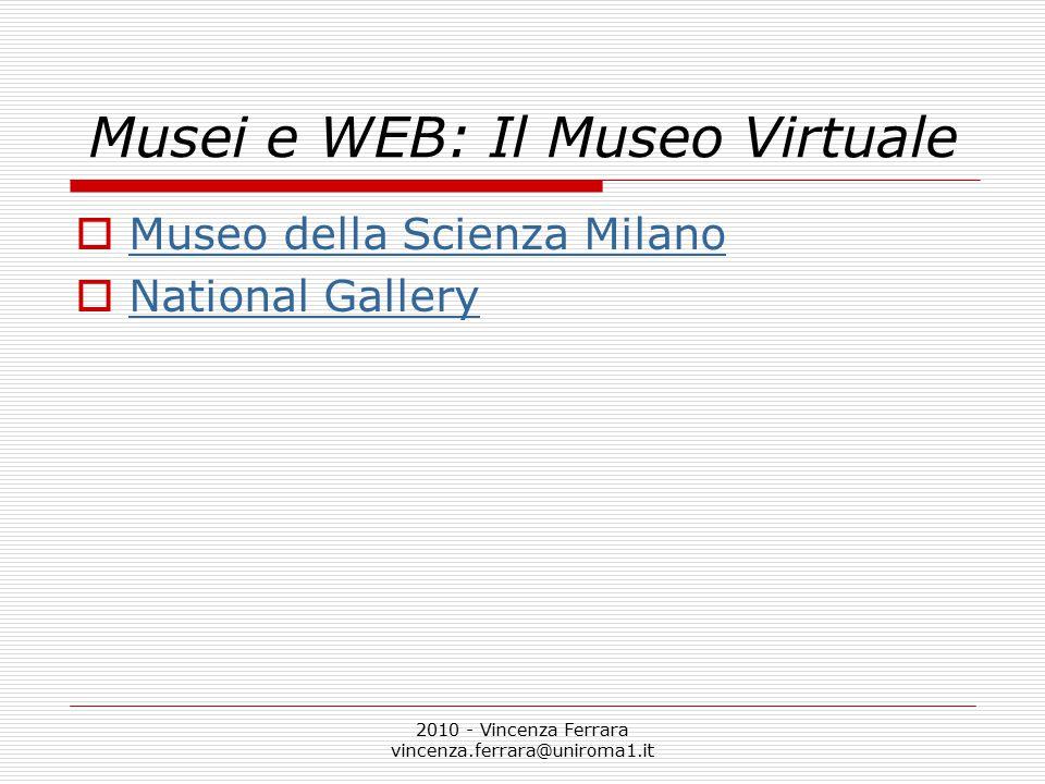 2010 - Vincenza Ferrara vincenza.ferrara@uniroma1.it Musei e WEB: Il Museo Virtuale  Museo della Scienza Milano Museo della Scienza Milano  National