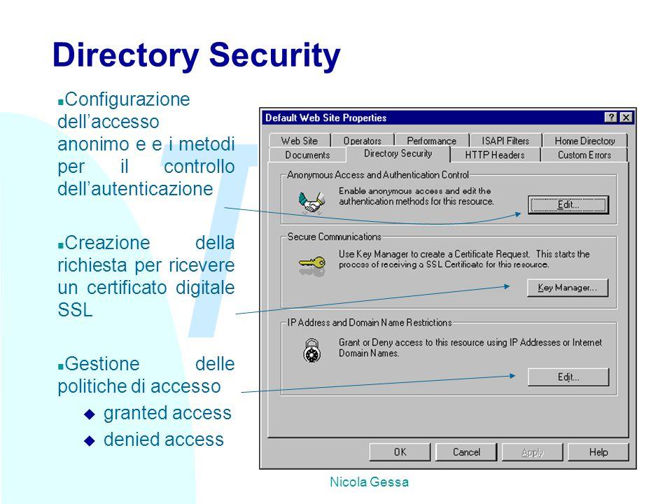TW Nicola Gessa Directory Security n Configurazione dell'accesso anonimo e e i metodi per il controllo dell'autenticazione n Creazione della richiesta per ricevere un certificato digitale SSL n Gestione delle politiche di accesso u granted access u denied access