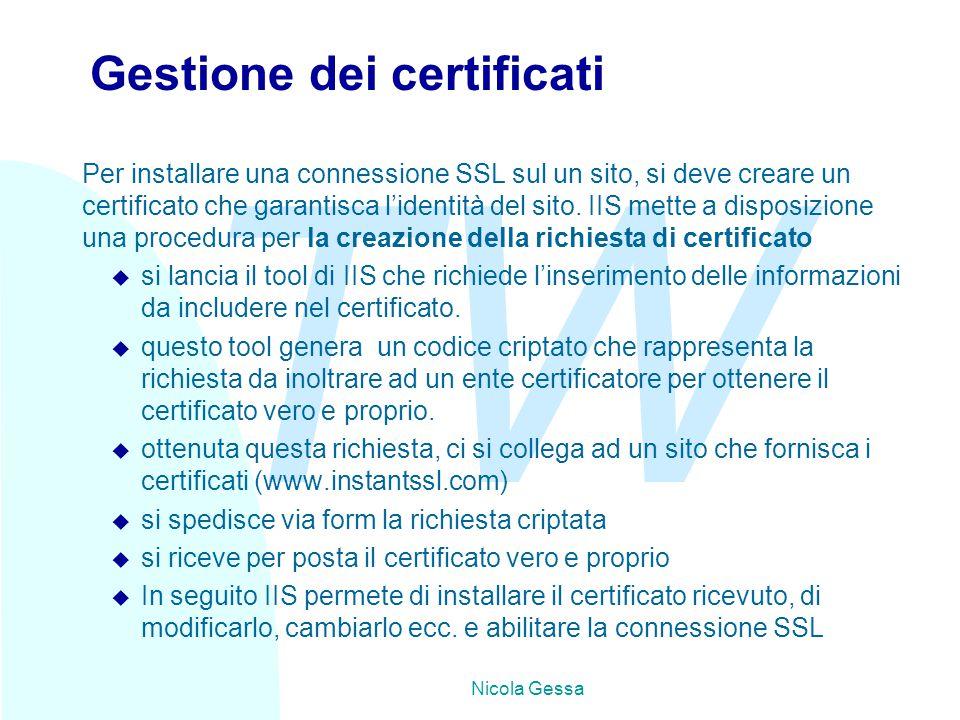 TW Nicola Gessa Gestione dei certificati Per installare una connessione SSL sul un sito, si deve creare un certificato che garantisca l'identità del s